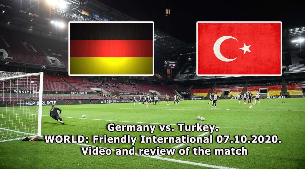 Germany vs. Turkey. WORLD Friendly International 07.10.2020