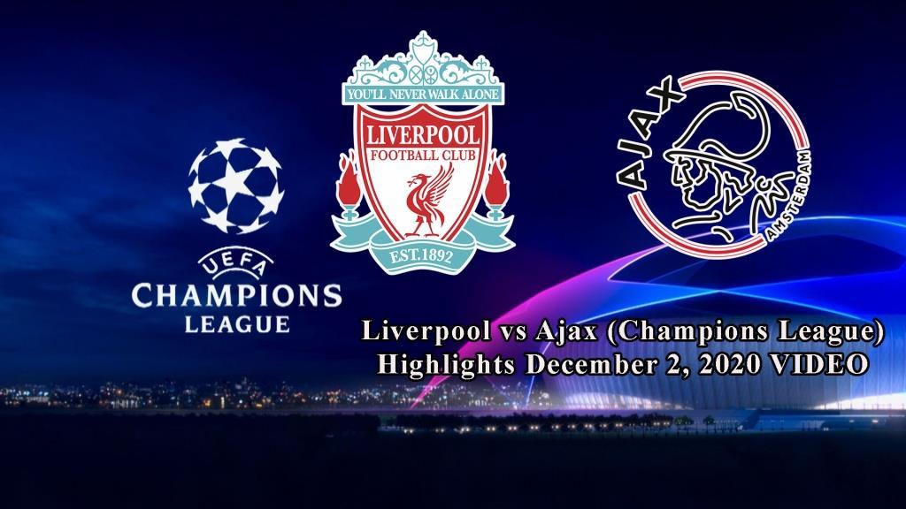 Liverpool vs Ajax (Champions League) Highlights December 2, 2020 VIDEO